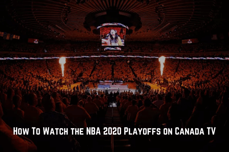 How To Watch the NBA 2020 Playoffs on Canada TV